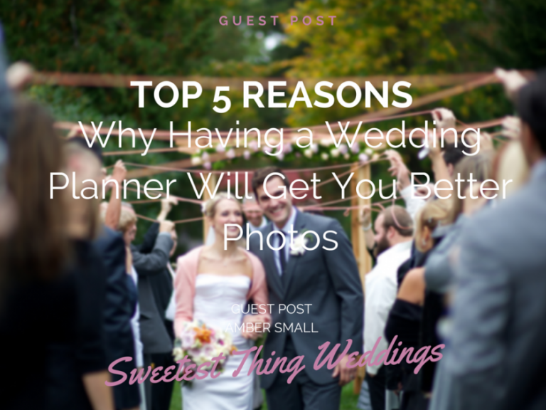 Guest Post: Top 5 Reasons Why Having a Wedding Planner Will Help You